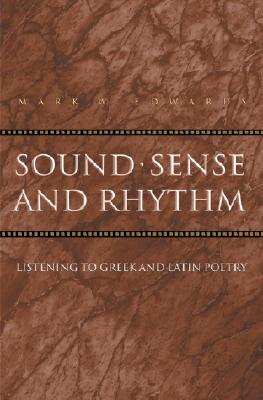 Image for Sound, Sense, and Rhythm: Listening to Greek and Latin Poetry.