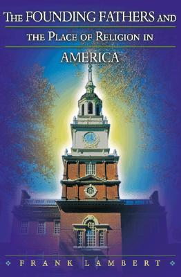 The Founding Fathers and the Place of Religion in America, Lambert, Frank