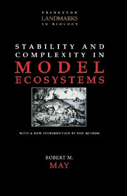 Image for Stability and Complexity in Model Ecosystems (Princeton Landmarks in Biology)