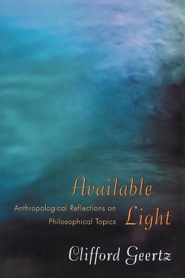 Image for Available Light: Anthropological Reflections on Philosophical Topics.