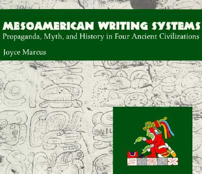 Image for Mesoamerican Writing Systems: Propaganda, Myth, and History in Four Ancient Civilizations