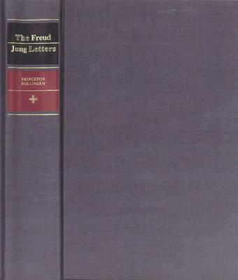 The Freud / Jung Letters: The Correspondence between Sigmund Freud and C.G. Jung (Bollingen Series, No. 94), Sigmund Freud; C. G. Jung