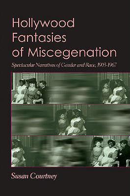 Image for Hollywood Fantasies of Miscegenation: Spectacular Narratives of Gender and Race