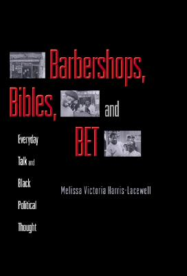 Image for Barbershops, Bibles and BET: Everyday Talk and Black Political Thought