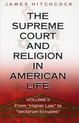 "The Supreme Court and Religion in American Life, Vol. 2: From ""Higher Law"" to ""Sectarian Scruples"" (New Forum Books), Hitchcock, James"