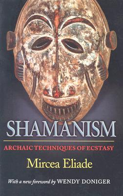 Image for Shamanism: Archaic Techniques of Ecstasy (Bollingen Series (General))