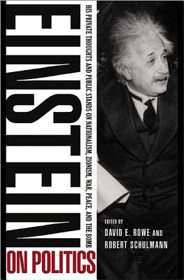 Image for Einstein on Politics: His Private Thoughts and Public Stands on Nationalism, Zionism, War, Peace, and the Bomb