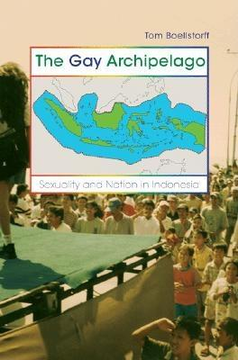 Image for The Gay Archipelago: Sexuality and Nation in Indonesia