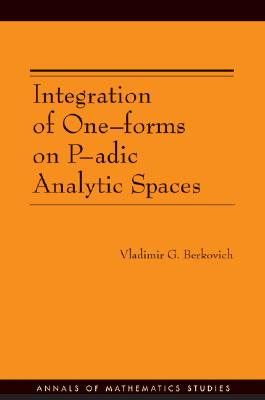 Image for Integration of One-forms on P-adic Analytic Spaces. (AM-162) (Annals of Mathematics Studies (162))
