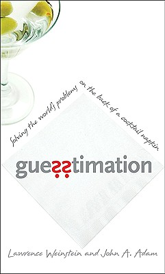Guesstimation: Solving the World's Problems on the Back of a Cocktail Napkin, Weinstein, Lawrence; Adam, John A.