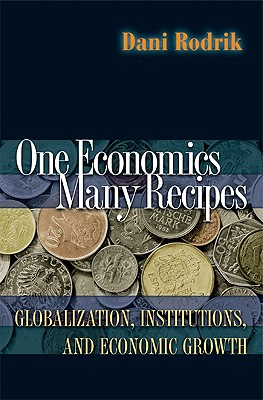 Image for One Economics, Many Recipes: Globalization, Institutions, and Economic Growth