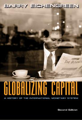 Globalizing Capital: A History of the International Monetary System, Eichengreen, Barry
