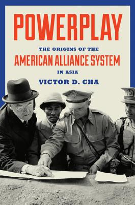 Image for Powerplay: The Origins of the American Alliance System in Asia (Princeton Studies in International History and Politics)