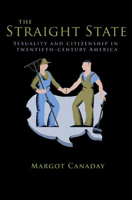Image for The Straight State: Sexuality and Citizenship in Twentieth-Century America (Politics and Society in Modern America)