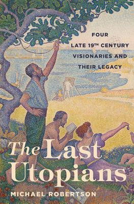 Image for The Last Utopians: Four Late Nineteenth-Century Visionaries and Their Legacy