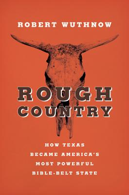 Image for Rough Country: How Texas Became America's Most Powerful Bible-Belt State