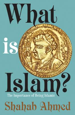 Image for What Is Islam?: The Importance of Being Islamic