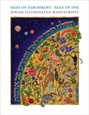Image for Skies of Parchment, Seas of Ink: Jewish Illuminated Manuscripts