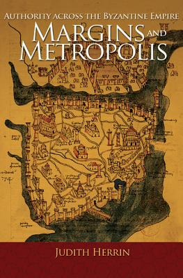 Image for Margins and Metropolis: Authority across the Byzantine Empire