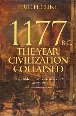 1177 B.C.: The Year Civilization Collapsed (Turning Points in Ancient History), Cline, Eric H.
