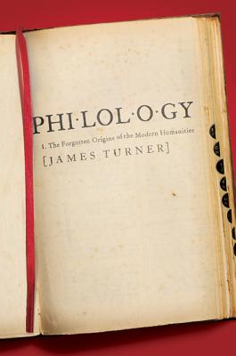 Philology: The Forgotten Origins of the Modern Humanities, James Turner