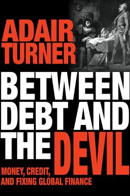 Image for Between Debt and the Devil: Money, Credit, and Fixing Global Finance