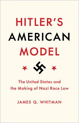 Image for Hitler`s American Model: The United States and the Making of Nazi Race Law