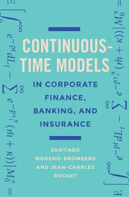 Image for Continuous-Time Models in Corporate Finance, Banking, and Insurance: A User's Guide