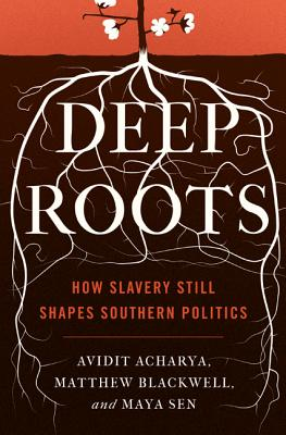 Image for Deep Roots: How Slavery Still Shapes Southern Politics (Princeton Studies in Political Behavior)