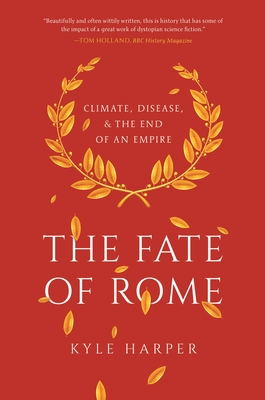 Image for The Fate of Rome: Climate, Disease, and the End of an Empire (The Princeton History of the Ancient World)