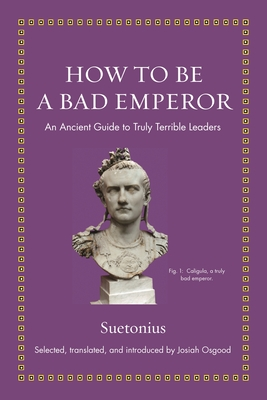 Image for How to Be a Bad Emperor: An Ancient Guide to Truly Terrible Leaders (Ancient Wisdom for Modern Readers)