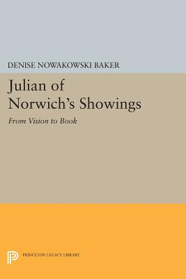 Julian of Norwich's Showings: From Vision to Book (Princeton Legacy Library), Baker, Denise Nowakowski