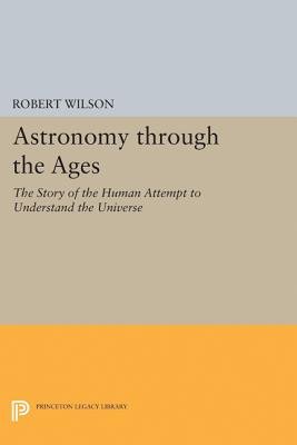Image for Astronomy through the Ages: The Story of the Human Attempt to Understand the Universe (Princeton Legacy Library)