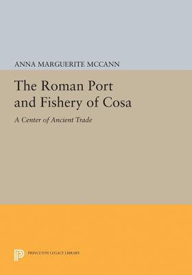 The Roman Port and Fishery of Cosa: A Center of Ancient Trade (Princeton Legacy Library), McCann, Anna