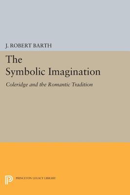 Image for The Symbolic Imagination: Coleridge and the Romantic Tradition (Princeton Essays in Literature)