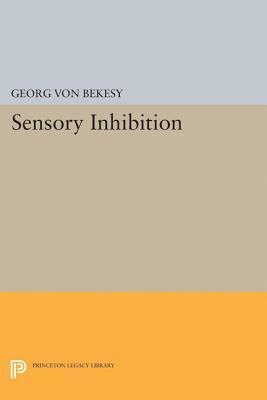 Sensory Inhibition (Princeton Legacy Library), Von Bekesy, Georg