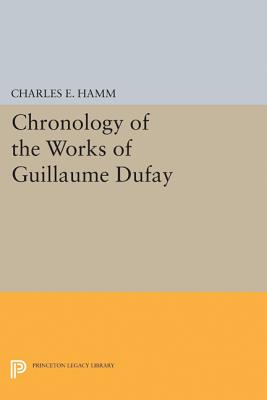 Chronology of the Works of Guillaume Dufay (Princeton Legacy Library), Hamm, Charles