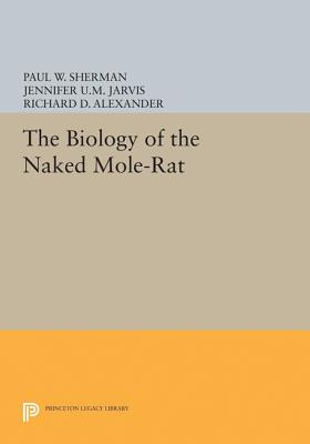 The Biology of the Naked Mole-Rat (Monographs in Behavior and Ecology)