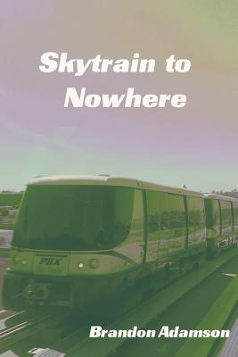 Image for SKYTRAIN TO NOWHERE