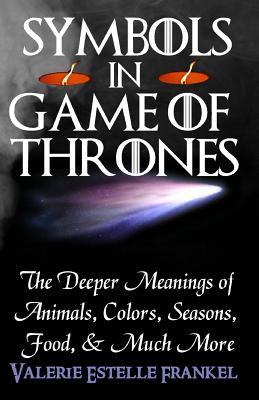 Image for Symbols in Game of Thrones: The Deeper Meanings of Animals, Colors, Seasons, Food, and Much More