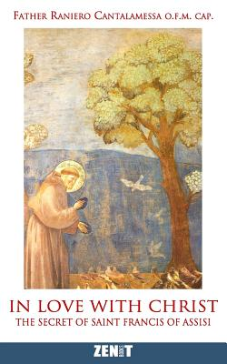Image for In Love with Christ: The Secret of Saint Francis of Assisi