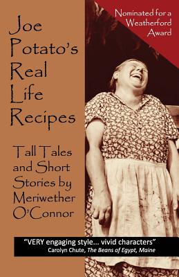 Joe Potato's Real Life Recipes: Tall Tales and Short Stories, O'Connor, Meriwether