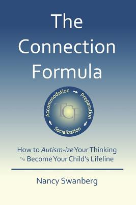 The Connection Formula: How to Autism-ize Your Thinking and Become Your Child's Lifeline, Swanberg, Nancy