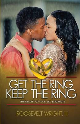 Image for Get The Ring Keep The Ring: The Reality of Love, Sex, & Purpose