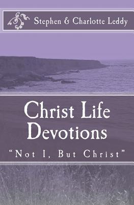 "Christ Life Devotions: ""Not I, But Christ"", Leddy, Stephen; Leddy, Charlotte"