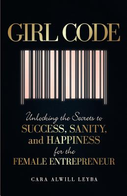 Image for Girl Code: Unlocking the Secrets to Success, Sanity, and Happiness for the Female Entrepreneur