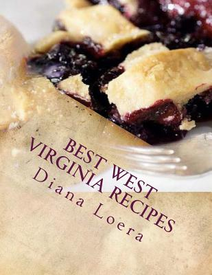 Best West Virginia Recipes: From Pepperoni Rolls to West Virginia Pie, Loera, Diana