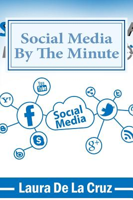 Social Media By The Minute: A workbook for the over-worked, over-stressed, over-burdened small business-owner who wants to do social media but doesn't have the time!, De La Cruz, Laura