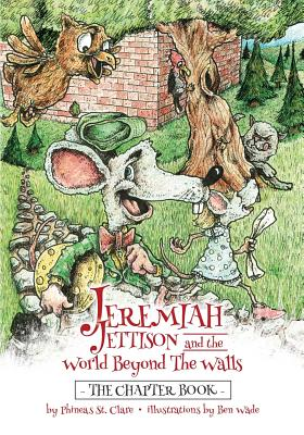 Jeremiah Jettison and the World Beyond the Walls (The Chapter Book) (Volume 1), St. Clare, Phineas