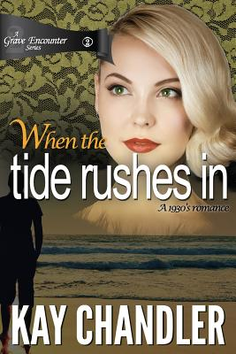 When the Tide Rushes In: A 1930's romance (A Grave Encounter) (Volume 2), Chandler, Kay